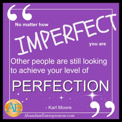 No matter how imperfect you are, other people are still looking to achieve your level of perfection. - Karl Moore