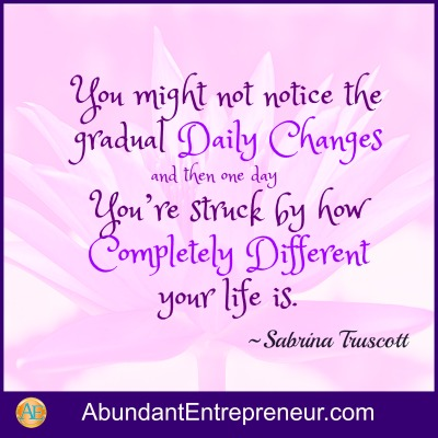 You might not notice the gradual Daily Changes and then one day you