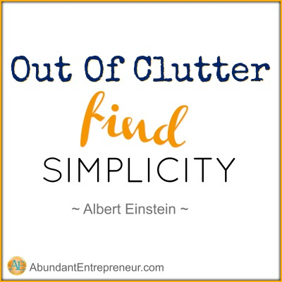 Abundant Entrepreneur: Out of clutter, find simplicity. Albert Einstein