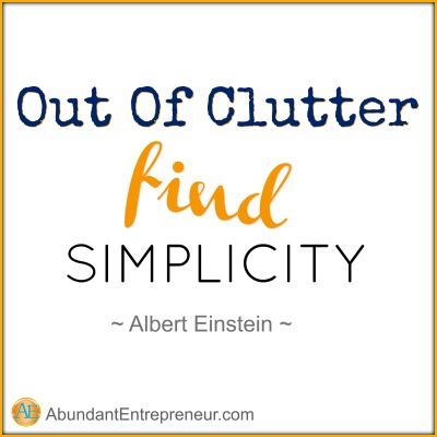 Abundant Entrepreneur: Out of clutter, find simplicity. Albert Einstein