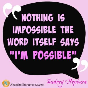 Nothing is impossible, the word itself says