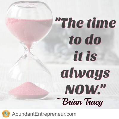 The time to do is always NOW - Brian Tracy