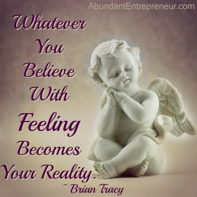 Whatever You Believe With Feeling Becomes Your Reality - Brian Tracy