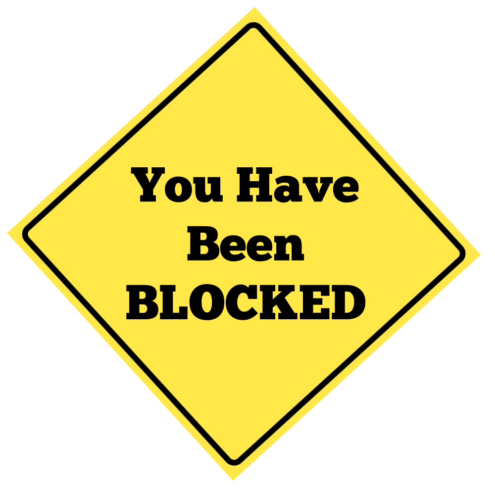 You Have Been Blocked!